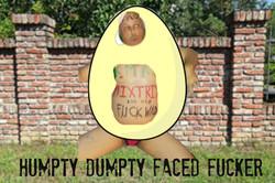 humpty dumpty looking fucker