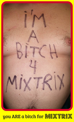 you ARE a bitch for Mixtrix
