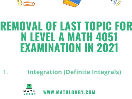 Last topic removed for the upcoming N Level A Math Exam in 2021