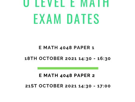 O Level E Math Examination Dates 2021