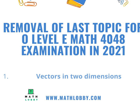 Removal of last topic for O Level E Math examination in 2021