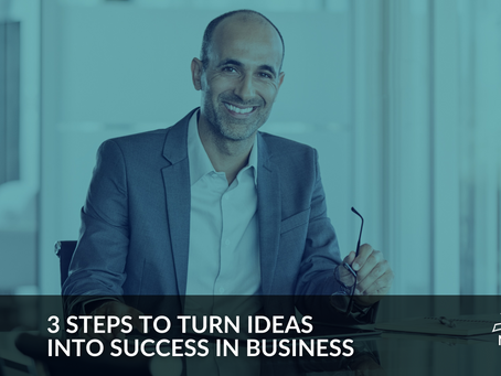 3 Steps to Turn Ideas into Success in Business