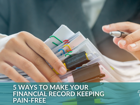5 Ways to Make Your Financial Record Keeping Pain-Free