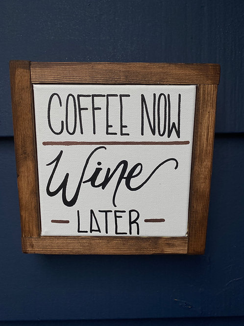 """7"""" x 7"""" Coffee Now Wine Later"""