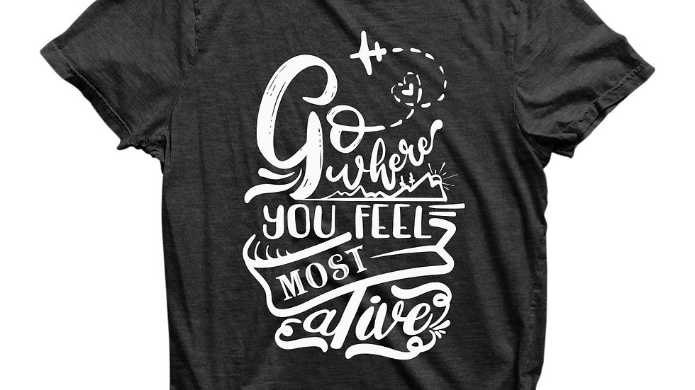 Eco Friendly Recycled Go Where You Feel Most Alive T-Shirt