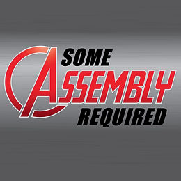 SOME ASSEMBLE REQUIRED