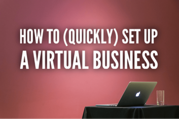 How To (Quickly) Set Up A Virtual Business