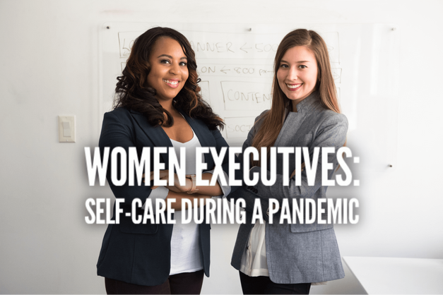 Women Executives: Self-Care During A Pandemic