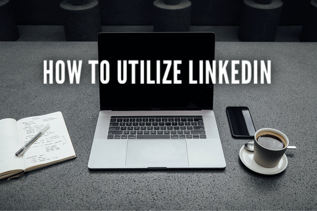How To Utilize LinkedIn