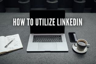 How To Utilize LinkedIn