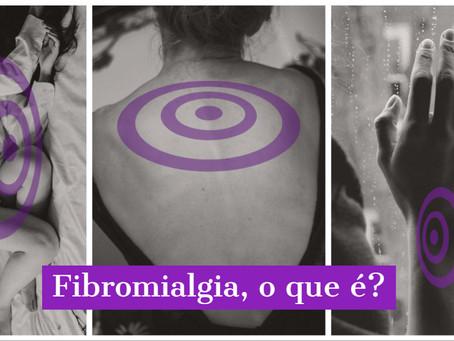 Fibromialgia, o que é?