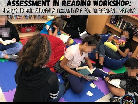 Assessment in Reading Workshop: 9 Ways to Hold Students Accountable for Independent Reading