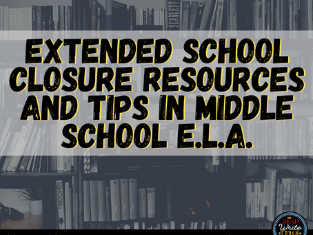 Extended School Closure Resources and Tips in Middle School E.L.A.