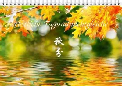 Herbstliches Äquinoktium - Tagundnachtgleiche (qiū fēn 秋分)