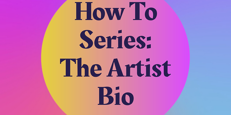 How To Series: The Artist Bio