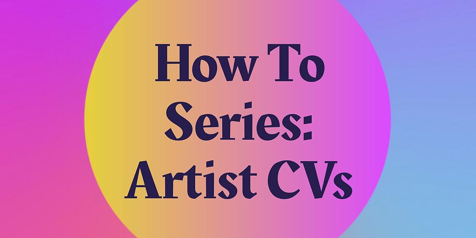 How To Series: Artist CVs