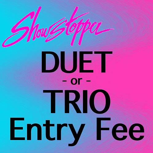 DUET/TRIO - Showstopper Entry Fee