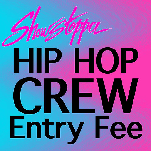 HIP HOP CREW - Showstopper Entry Fee