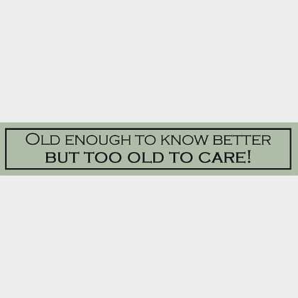 Old Enough To Know Better Sign