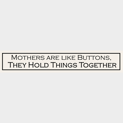 Mothers Are Like Buttons Sign
