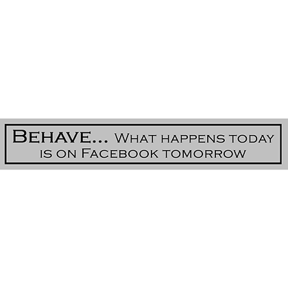 Behave What Happens Today Sign