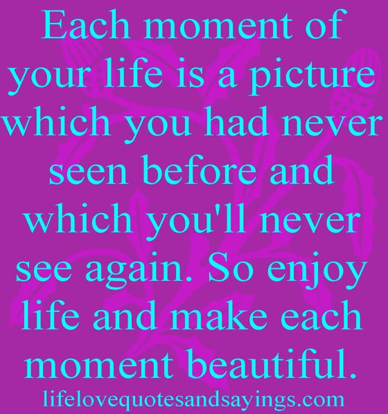 Enjoy The Moments!!
