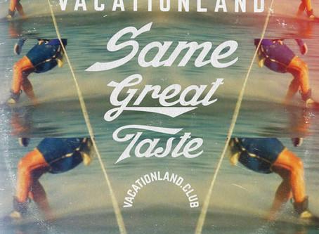 VACATIONLAND #26 Same Great Taste