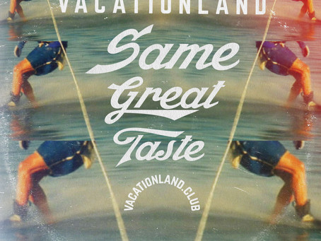 VACATIONLAND #26 Same Great Taste