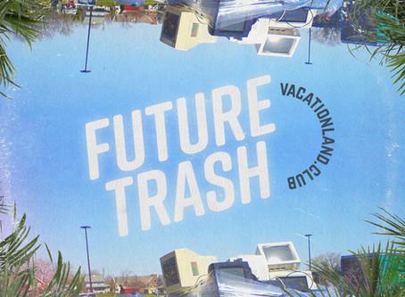 VACATIONLAND #28 Future Trash