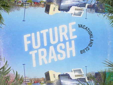 VACATIONLAND #28 Future Trash