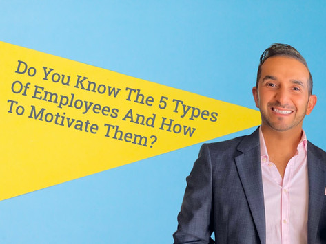 Do You Know The 5 Types Of Employees And How To Motivate Them?