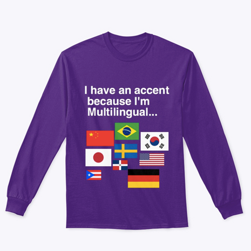 I have an accent because I'm Multilingual Shirts!