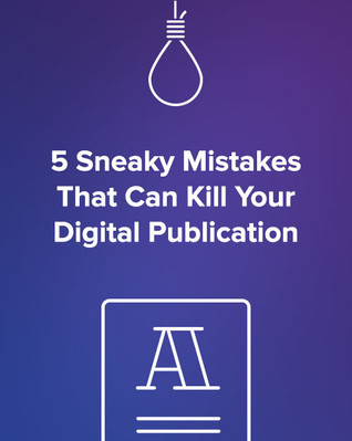 5 Sneaky Mistakes That Can Kill Your Digital Publication