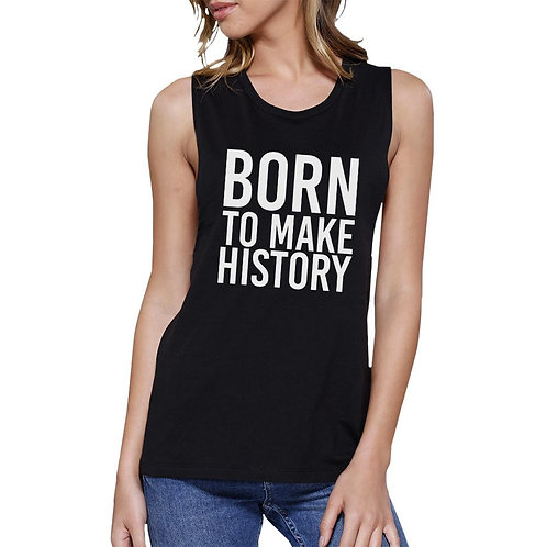 Born to Make History Womens  Muscle Top