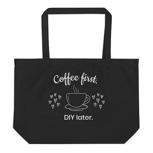 Coffee First - DIY Later. Large organic tote bag