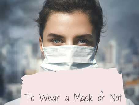 To Wear a Mask or Not to Wear a Mask – Why are we arguing?