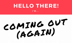 Coming out again… and again… and again…