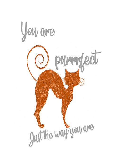 You are purrfect 🐱 ~ cat