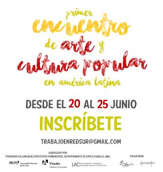 PRIMER ENCUENTRO DE ARTE Y CULTURA POPULAR EN AMÉRICA LATINA. 20 al 25 Junio 16.