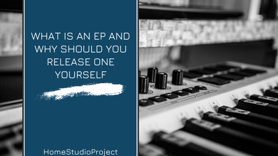 HomeStudioProject,EP what is it and why you should release one yourself