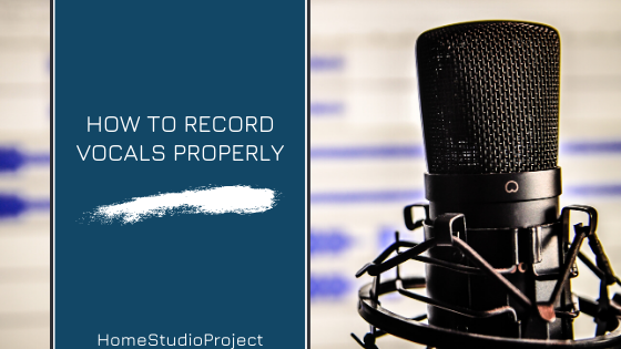 HomeStudioProject,how to record properly vocals in your home studio