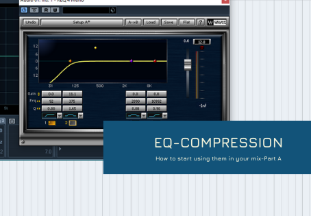 EQ and Compressor: How to start using them in the mix-Part A'