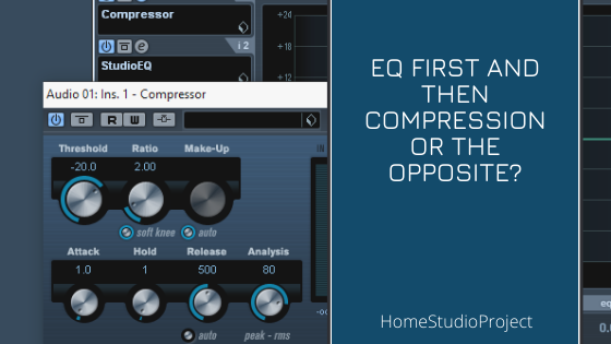 HomeStudioProject,EQ first and then compression or the opposite?