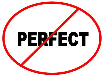 Don't be a perfectionist!