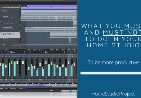 What you MUST and MUST NOT to do ,so you can be more productive in your home studio