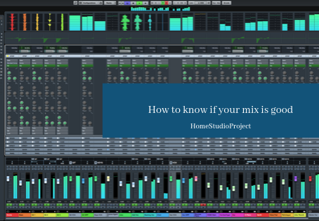 How to know when your mix is good