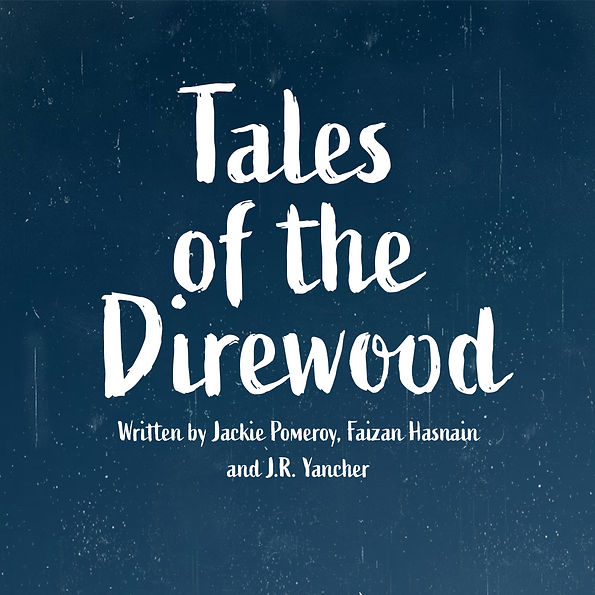 Tales of the Direwood Written by Jackie Pomeroy, Faizan Hasnain, and J.R. Yancher