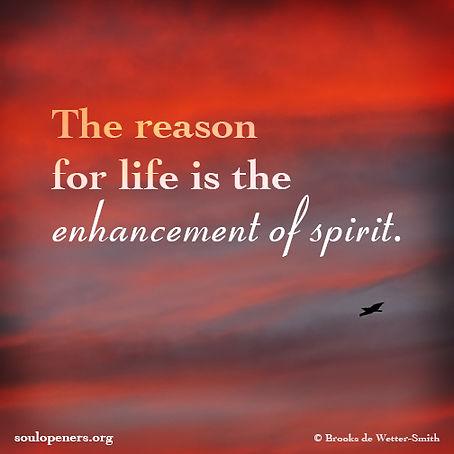 Life for enhancement of spirit.