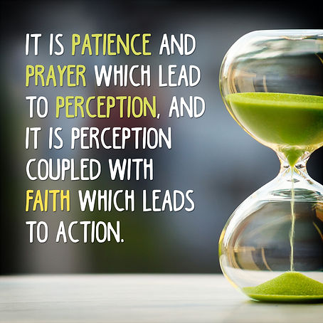 Patience, prayer, perception, faith, action.