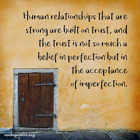 Trust accepts imperfection.